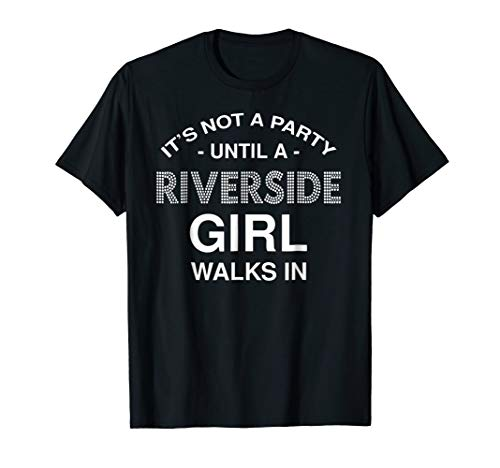 It's Not A Party Until A Riverside Girl