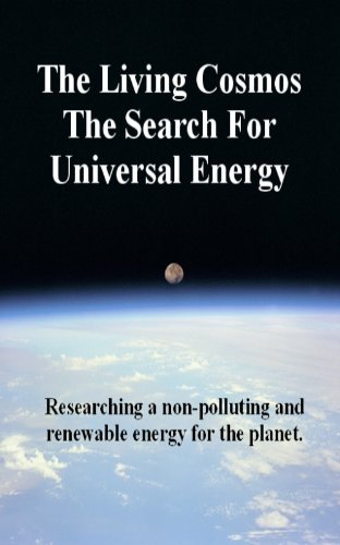 The Living Cosmos The Search For Universal Energy