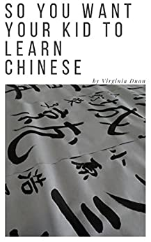 So You Want Your Kid to Learn Chinese by [Duan, Virginia]