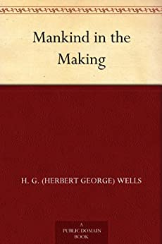 Mankind in the Making by [Wells, H. G. (Herbert George)]