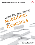 Game Programming Algorithms and Techniques: A Platform-Agnostic Approach (Game Design)