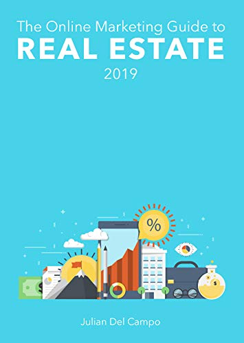 The Online Marketing Guide to Real Estate: 2019 Edition eBook