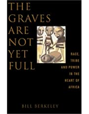 The Graves Are Not Yet Full Race, Tribe And Power In The Heart Of Africa