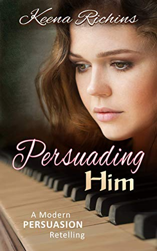 Persuading Him: A Modern Persuasion Retelling by [Richins, Keena]