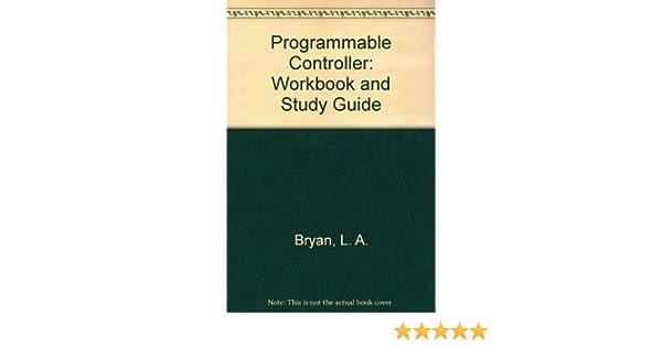 programmable controller workbook and study guide l a bryan rh amazon com Allen Bradley Programmable Controller Programmable Logic Controllers For Dummies