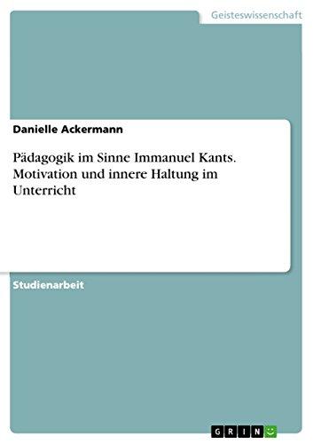 Pädagogik im Sinne Immanuel Kants. Motivation und innere Haltung im Unterricht (German Edition) (Moderne Haltung)