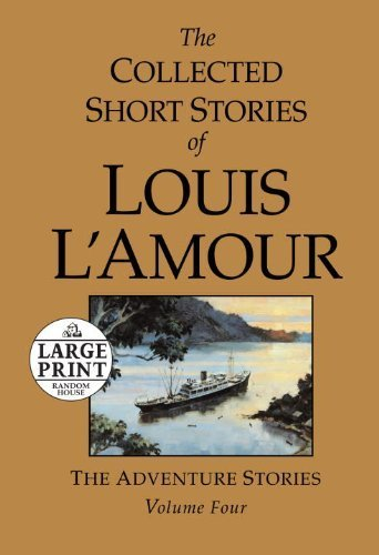 - The Collected Short Stories of Louis L'Amour, Volume 4: The Adventure Stories (Random House Large Print) by Louis L'Amour (2011-06-14)