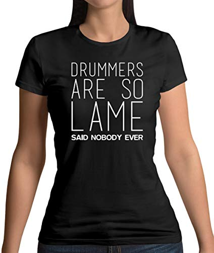 Drummers are So Lame Said Nobody Ever - Womens T-Shirt - Black - L