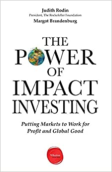 The Power Of Impact Investing: Putting Markets To Work For Profit And Global Good PDF Descargar