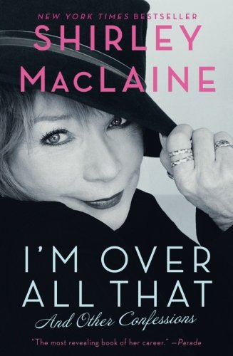 I'M Over All That by Shirley MacLaine
