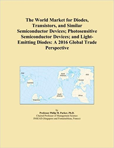 Book The World Market for Diodes, Transistors, and Similar Semiconductor Devices; Photosensitive Semiconductor Devices; and Light-Emitting Diodes: A 2016 Global Trade Perspective