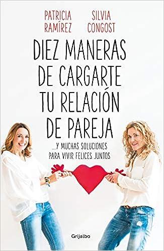 Diez maneras de cargarte tu relación de pareja de Patricia Ramírez