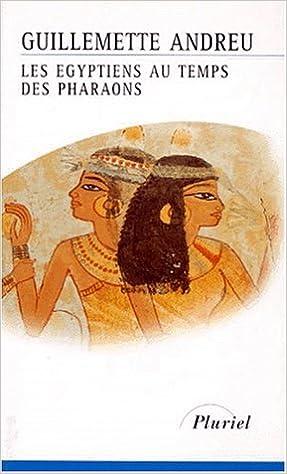 Télécharger en ligne Les Égyptiens au temps des pharaons pdf