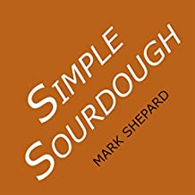 Simple Sourdough: How to Bake the Best Bread in the World