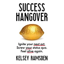 Success Hangover: Ignite your next act. Screw your status quo. Feel alive again.
