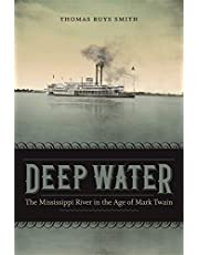 Deep Water: The Mississippi River in the Age of Mark Twain