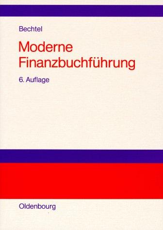Einführung in die moderne Finanzbuchführung: Grundlagen der Buchungs- und Abschlusstechnik und der EDV-Programmierung von Buchungs-Software
