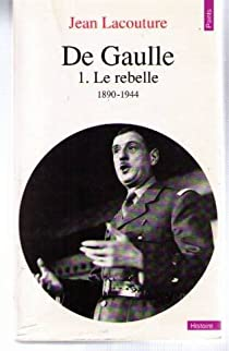 De Gaulle, tome 1 : Le rebelle (1890-1944) par Lacouture
