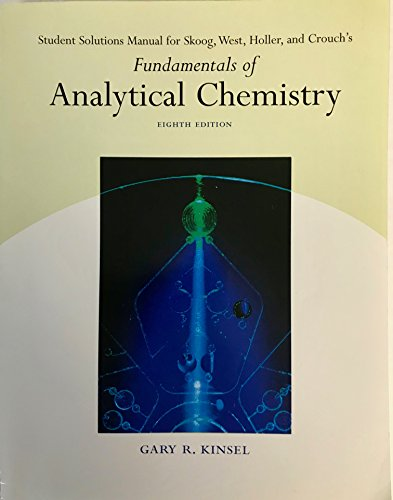 Student Solutions Manual for Skoog, West, Holler, Crouch's Fundamentals of Analytical Chemistry