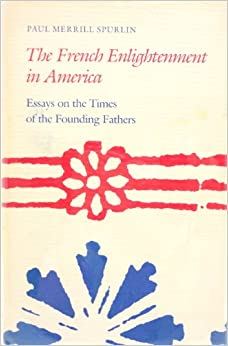 the french enlightenment in america essays on the times of the the french enlightenment in america essays on the times of the founding fathers
