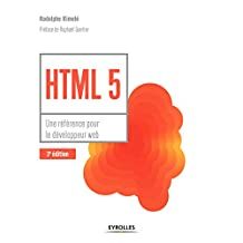 HTML 5 : UNE RÉFÉRENCE POUR LE DÉVELOPPEUR WEB 3E ÉD.