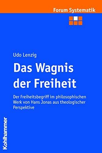 Das Wagnis der Freiheit: Der Freiheitsbegriff im philosophischen Werk von Hans Jonas aus theologischer Perspektive (Forum Systematik, Band 28)