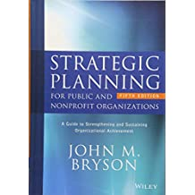 Strategic Planning for Public and Nonprofit Organizations: A Guide to Strengthening and Sustaining Organizational Achievement