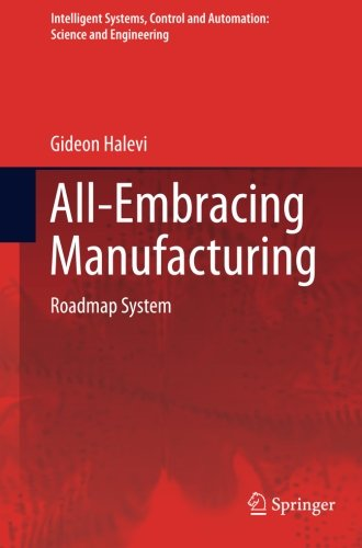 All-Embracing Manufacturing: Roadmap System (Intelligent Systems, Control and Automation: Science and Engineering)