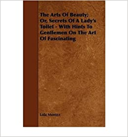 Book The Arts Of Beauty; Or, Secrets Of A Lady's Toilet - With Hints To Gentlemen On The Art Of Fascinating- Common