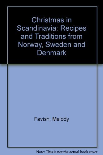 Christmas in Scandinavia: Recipes and Traditions from Norway, Sweden and Denmark by Melody Favish (Christmas In Traditions Denmark)