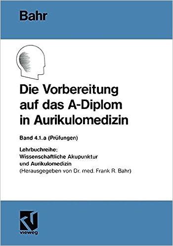 Die Vorbereitung auf das A-Diplom in Aurikulomedizin (Wissenschaftliche Akupunktur und Aurikulomedizin) (German Edition)