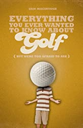 Everything You Ever Wanted to Know About Golf But Were too Afraid to Ask (Everything You Ever Wantd/Know)