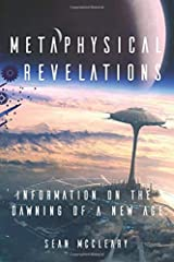 Metaphysical Revelations: Information on the Dawning of a New Age Paperback