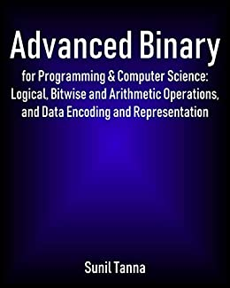 #freebooks – Advanced Binary for Programming & Computer Science: Logical, Bitwise and Arithmetic Operations, and Data Encoding and Representation by Sunil Tanna