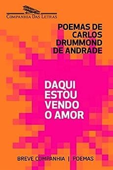 Daqui estou vendo o amor: Seleção de poemas amorosos de Carlos Drummond de Andrade (Breve Companhia) por [de Andrade, Carlos Drummond]