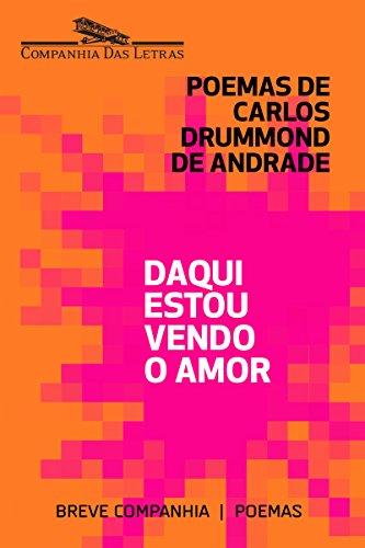 Daqui estou vendo o amor: Seleção de poemas amorosos de Carlos Drummond de Andrade (Breve Companhia)