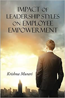 Impact of Leadership Styles on Employee Empowerment