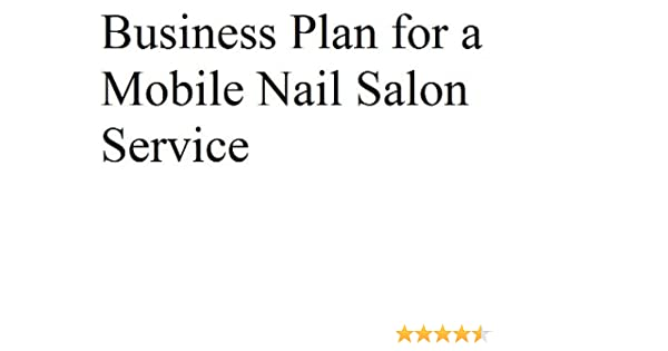 Business Plan for a Mobile Nail Salon (Professional Fill-in-the ...