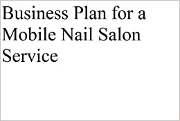 Business Plan for a Mobile Nail Salon (Professional Fill