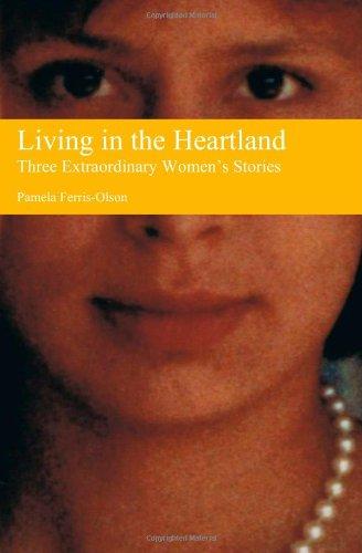 Living in the Heartland: Three Extraordinary Women's Stories pdf epub