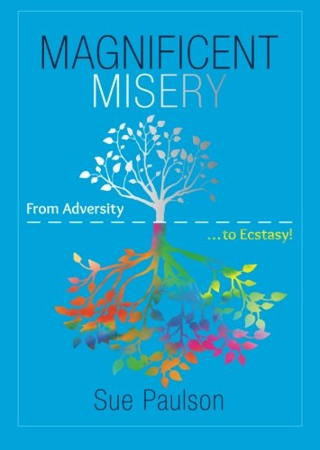 Read Online Magnificent Misery: From Adversity to Ecstasy pdf