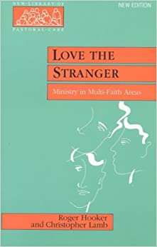 Book Love the Stranger: Ministry in Multi-faith Areas (New Library of Pastoral Care)