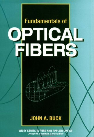 (Fundamentals of Optical Fibers (Wiley Series in Pure and Applied Optics))