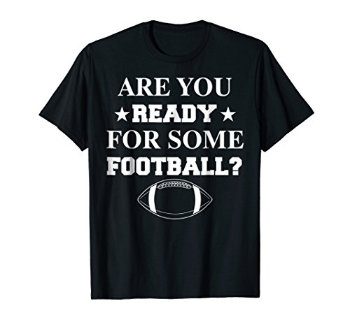 Are You Ready For Some Football Shirt Funny Players Gift