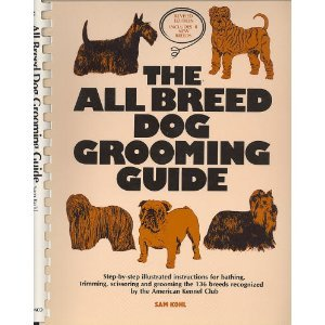 Breed Dog Grooming Guide (The All Breed Dog Grooming Guide, Revised Edition Includes 8 New Breeds)