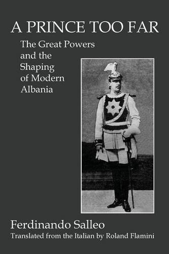 Download A PRINCE TOO FAR: The Great Powers and the Shaping of Modern Albania pdf