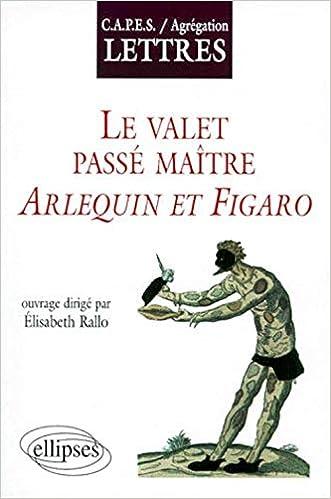Amazon Fr Le Valet Maitre Du Jeu Arlequin Et Figaro Rallo Elisabeth Coord Livres