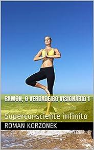 Ramon, o verdadeiro visionário 1: Superconsciente infinito