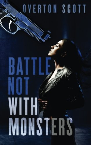 Read Online Battle Not With Monsters (A Neen Ford Thriller) (Volume 1) ebook