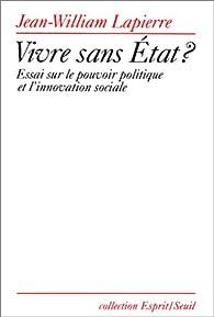 Vivre sans Etat ? par Jean William Lapierre